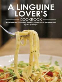 A Linguine Lover's Cookbook: 40 Pasta Dishes to Celebrate National Linguine Day on September 15th
