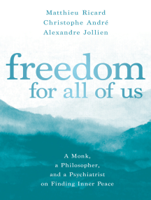 Freedom for All of Us: A Monk, a Philosopher, and a Psychiatrist on Finding Inner Peace