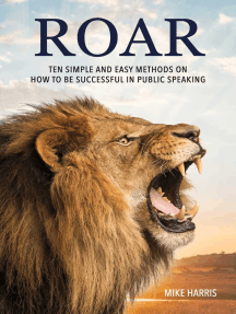 Roar: Ten Simple and Easy Methods on How to Be Successful in Public Speaking