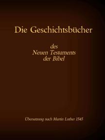 Die Geschichtsbücher des Neuen Testaments der Bibel: Evangelium nach Matthäus, Markus, Lukas, Johannes und die Apostelgeschichte