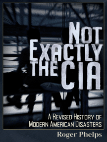 Not Exactly the CIA: A Revised History of Modern American Disasters