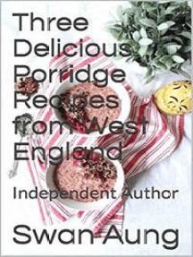 Three Delicious Porridge Recipes from West England: Independent Author
