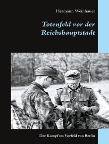 Totenfeld vor der Reichshauptstadt: Der Kampf im Vorfeld von Berlin