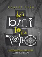 La bici lo es todo: La búsqueda de la felicidad sobre dos ruedas