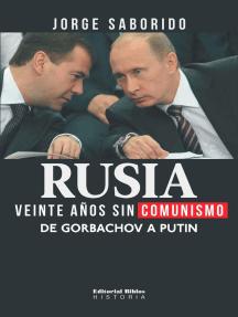 Rusia: veinte años sin comunismo: De Gorbachov a Putin