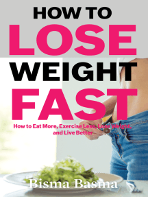 How to Lose Weight Fast: How to Eat More, Exercise Less, Lose Weight, and Live Better