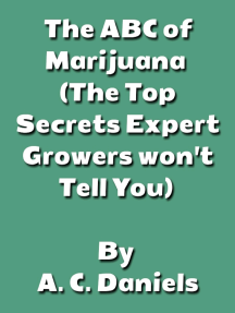The ABC of Marijuana (The top secrets expert growers won't tell you): The History, Planting, Harvesting, Economics, Spirituality, Medicinal Use, and Pain Alleviation