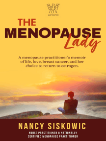The Menopause Lady: A Menopause Practitioner's Memoir of Life, Love, Breast Cancer, and Her Choice to Return to Estrogen.