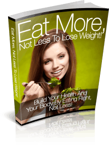 Eat More Not Less to Loose Weight