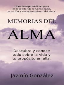 Memorias del Alma (Libro de espiritualidad para el despertar de la Consciencia, sanación y empoderamiento del alma) Descubre y conoce todo sobre la vida y tu propósito en ella