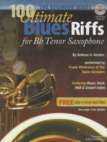 100 Ultimate Blues Riffs for Bb (Tenor) Saxophone Beginner Series: 100 Ultimate Blues Riffs Beginner Series