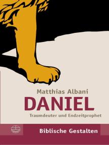 Daniel: Traumdeuter und Endzeitprophet
