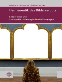 Hermeneutik des Bilderverbots: Exegetische und systematisch-theologische Annäherungen