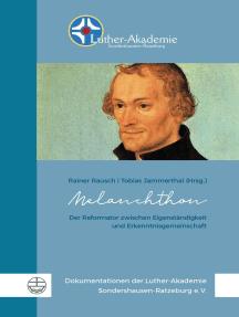 Melanchthon: Der Reformator zwischen Eigenständigkeit und Erkenntnisgemeinschaft