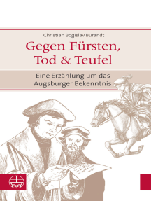 Gegen Fürsten, Tod und Teufel: Eine Erzählung um das Augsburger Bekenntnis
