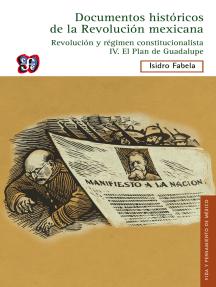 Documentos históricos de la Revolución mexicana: Revolución y Régimen constitucionalista, IV: El Plan de Guadalupe