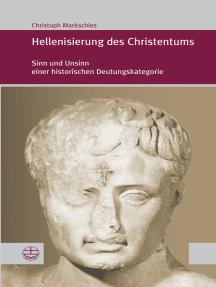 Hellenisierung des Christentums: Sinn und Unsinn einer historischen Deutungskategorie