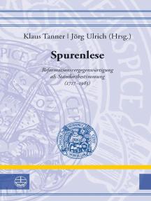 Spurenlese ((1)): Reformationsvergegenwärtigung als Standortbestimmung (1717–1983)