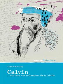 Calvin: ... und was von der Reformation übrig blieb