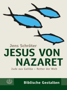 Jesus von Nazaret: Jude aus Galiläa – Retter der Welt
