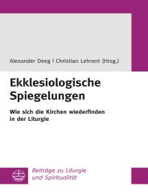 Ekklesiologische Spiegelungen: Wie sich die Kirchen wiederfinden in der Liturgie