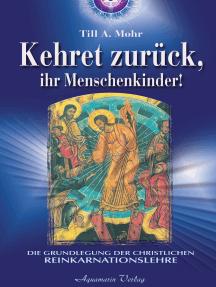 Kehret zurück, ihr Menschenkinder - Die Grundlegung einer christlichen Reinkarnationslehre