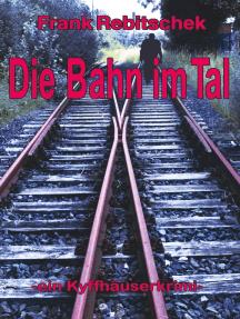 Die Bahn im Tal: Kyffhäuserkrimi