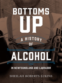 Bottoms Up: A History of Alcohol in Newfoundland and Labrador