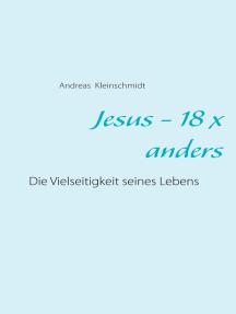 Jesus - 18 x anders: Die Vielseitigkeit seines Lebens