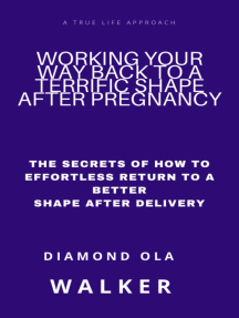 Working Your Way Back to A Terrific Shape after Pregnancy: The Secrets Of How To Effortlessly Return To A Better Shape After Delivery