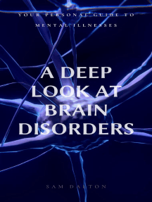 A Deep Look At Brain Disorders: Your Personal Guide To Mental Illnesses