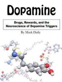 Dopamine: Drugs, Rewards, and the Neuroscience of Dopamine Triggers