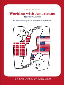 A fun flip book: Working with Americans and Working with Danes: A delightful but informative look at cultural differences between Denmark and the USA