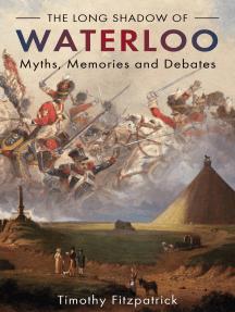 The Long Shadow of Waterloo: Myths, Memories and Debates