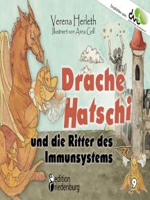 Drache Hatschi und die Ritter des Immunsystems - Ein interaktives Abenteuer zu Heuschnupfen, Allergien und Abwehrkräften: Empfohlen vom DAAB - Deutscher Allergie- und Asthmabund e.V.