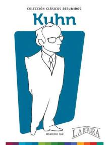Clásicos Resumidos: Kuhn: CLÁSICOS RESUMIDOS