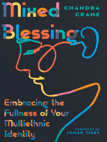 Mixed Blessing: Embracing the Fullness of Your Multiethnic Identity