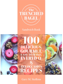 The Trenched Bagel Sandwich Book: 100 Delicious, Gourmet, Easy to Make, Everyday & Any Occasion Recipes