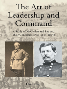 The Art of Leadership and Command: A Study of McClellan and Lee and Their Contemporaries (1861-1865)
