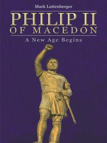 Philip II of Macedon: A New Age Begins