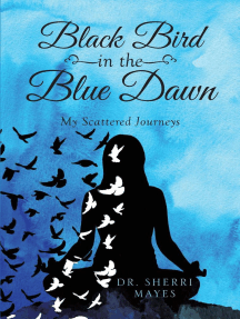 Black Bird in the Blue Dawn: My Scattered Journeys