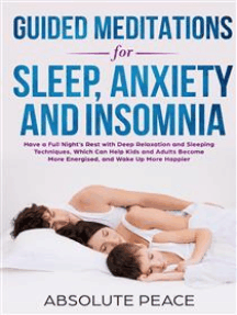 Guided Meditations for Sleep, Anxiety, and Insomnia: Have a Full Night's Rest with Deep Relaxation and Sleeping Techniques Which Can Help Kids and Adults Become More Energized, and Wake up Happier