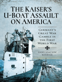 The Kaiser's U-Boat Assault on America: Germany's Great War Gamble in the First World War