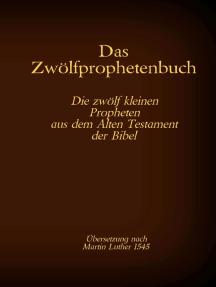 Das Zwölfprophetenbuch: Die zwölf kleinen Propheten aus dem Alten Testament der Bibel