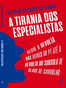 A tirania dos especialistas: Desde a revolta das elites do PT até a revolta do subsolo de Olavo de Carvalho