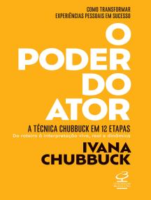 O poder do ator: A Técnica Chubbuck em 12 etapas: do roteiro à interpretação viva, real e dinâmica