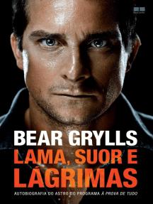 Lama, suor e lágrimas: Autobiografia do astro do programa à prova de tudo