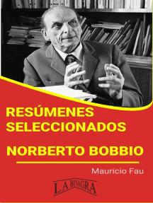 Resúmenes Seleccionados: Norberto Bobbio: RESÚMENES SELECCIONADOS
