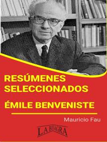 Resúmenes Seleccionados: Émile Benveniste: RESÚMENES SELECCIONADOS