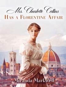 Mrs. Charlotte Collins Has a Florentine Affair